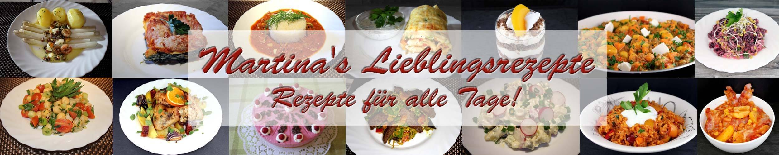 Martinas-Lieblingsrezepte - Rezepte für alle Tage! www.martinas-lieblingsrezepte.de